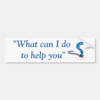 """""""Ce qui peut je faire pour vous aider"""" autocollant"""