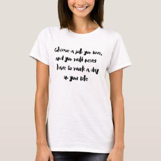"""""""Choisissez un travail que vous aimez"""" le T-shirt"""