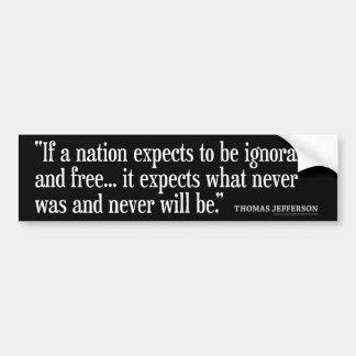 Citation de Jefferson : Si une nation compte être… Autocollant De Voiture
