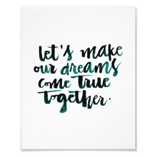 Citations inspirées : Faisons nos rêves venir. Tirage Photo