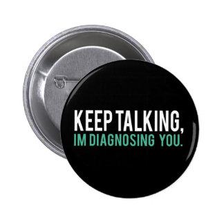 Continuez à parler, je vous diagnostique humour de badge rond 5 cm