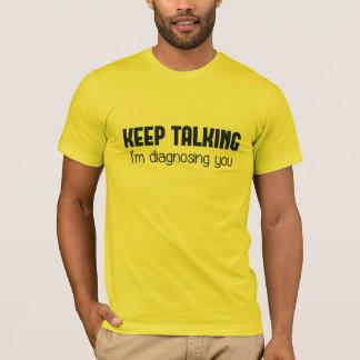 Continuez-parler moi vous diagnostique t-shirt