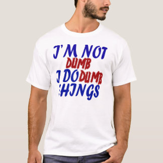 "cool funny ""i' m not dumb"" T-shirt"