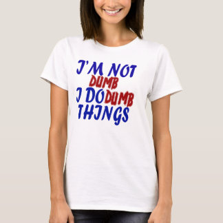 "cool funny ""i' m not dumb"" T-shirt """