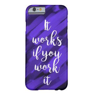 """Coque Barely There iPhone 6 """"cela fonctionne si vous le travaillez"""" couverture"""