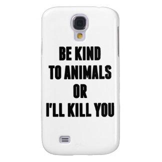 Coque Galaxy S4 Soyez aimable avec des animaux ou je vous tuerai