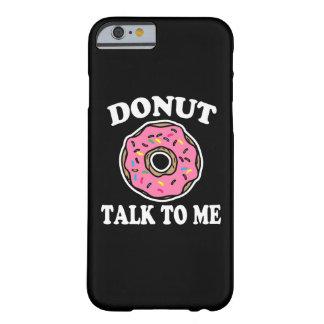 Coque iPhone 6 Barely There Entretien drôle de beignet à moi cas de téléphone