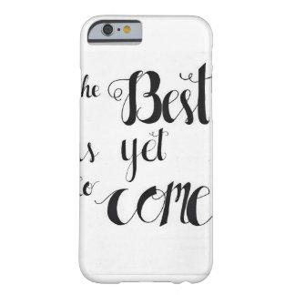 Coque iPhone 6 Barely There Le meilleur est de venir encore