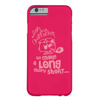 Coque iPhone 6 Barely There Petite longue histoire de Mlle Chatterbox | courte