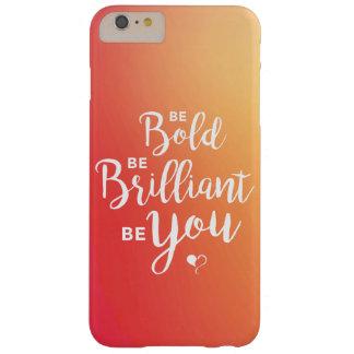 Coque iPhone 6 Plus Barely There Soyez audacieux, soyez brillant, soyez vous