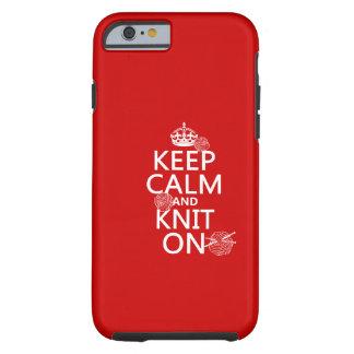 Coque iPhone 6 Tough Gardez le calme et tricotez dessus - toutes les
