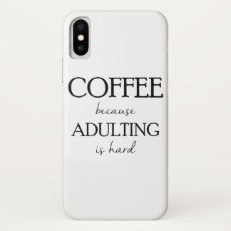 Coque iPhone X Café puisqu'Adulting est cas dur