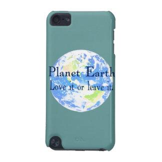 Coque iPod Touch 5G La terre de planète - aimez-la ou laissez-la