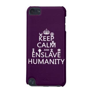 Coque iPod Touch 5G Maintenez calme et asservissez l'humanité (les