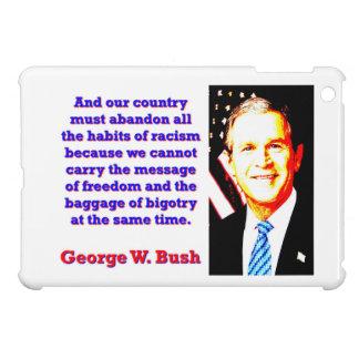Coques Pour iPad Mini Et notre pays doit abandonner - G W Bush