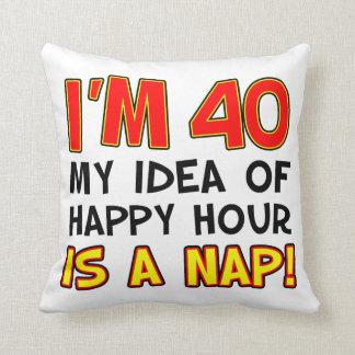 Coussin J'ai 40 ans que mon idée d'heure heureuse est un