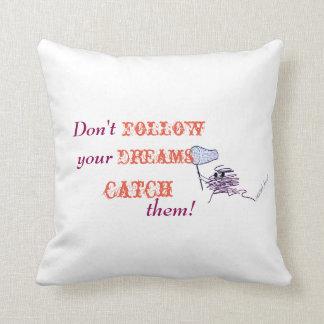 Coussin Ne suivez pas vos rêves - ATTRAPEZ-les !