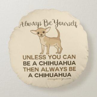 Coussins Ronds Soyez toujours un chiwawa