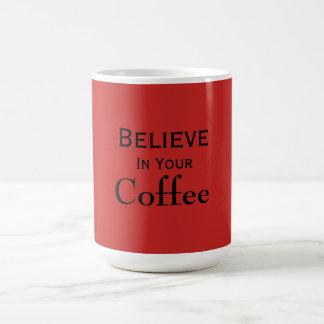 """""""Croyez tasse en votre café"""""""