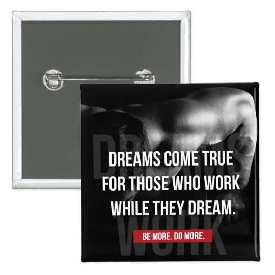 De travailler gymnase dur - les rêves viennent badge carré 5 cm