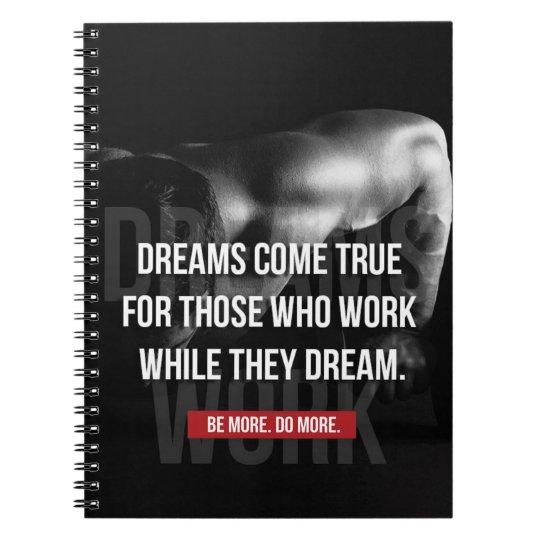 De travailler gymnase dur - les rêves viennent carnet à spirale