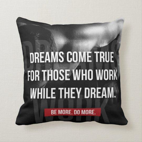 De travailler gymnase dur - les rêves viennent coussins carrés
