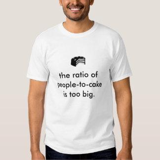 de verhouding van mensen-aan-cake is te groot tshirts