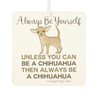 Désodorisant Pour Voiture Soyez toujours un chiwawa