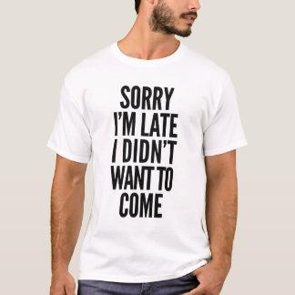 Désolé je suis en retard, je n'ai pas voulu venir t-shirt
