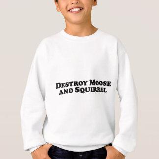 Détruisez les orignaux et l'écureuil - vêtements sweatshirt