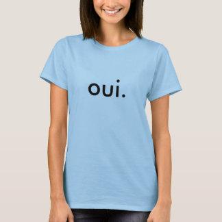 """dites le """"oui. """" t-shirt"""