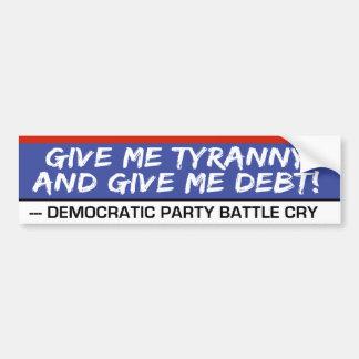 Donnez-moi la tyrannie et donnez-moi la dette la autocollant de voiture