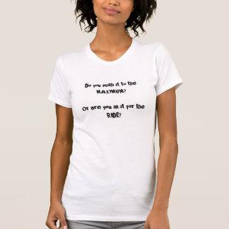 Est-ce que vous le poussez au maximum… ou montez ? t-shirt