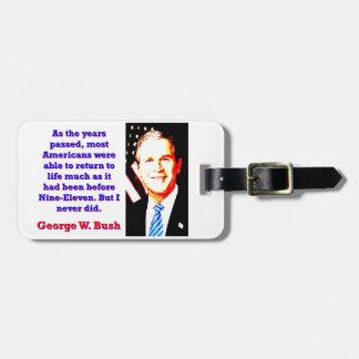 Étiquette À Bagage Comme les années ont passé - G W Bush