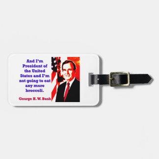 Étiquette À Bagage Et je suis président - George H W Bush
