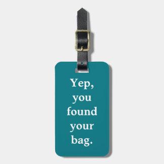 """Étiquette À Bagage """"Ouais, vous étiquette de bagage avez trouvé votre"""