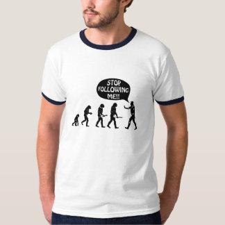 Évolution de l'homme - cessez de me suivre ! ! t-shirt