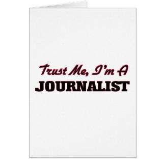 Faites confiance que je je suis un journaliste carte