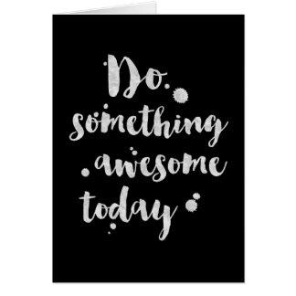 Faites quelque chose aujourd'hui impressionnant - carte de vœux