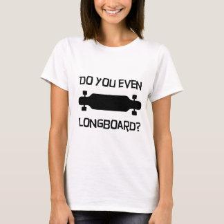 Faites-vous même Longboard ? T-shirt