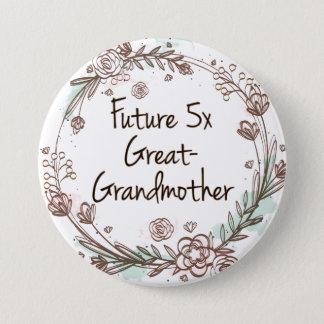 Futur 5x arrière grand-mère - bouton de badge rond 7,6 cm