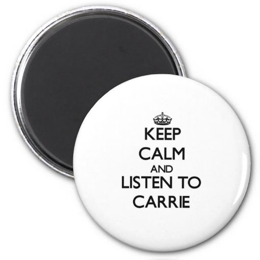 Gardez le calme et écoutez Carrie Magnets Pour Réfrigérateur