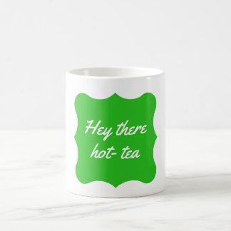 """""""Hé là vert de tasse de chaud-thé"""""""