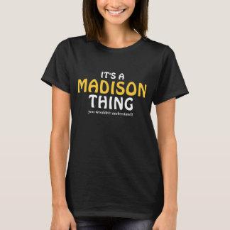 Het is een ding van Madison u niet zou begrijpen T Shirt