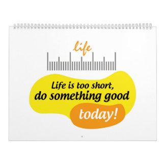 Het leven is te kort, doet vandaag goed iets! kalender