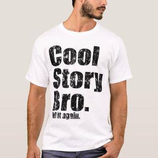 Histoire fraîche Bro. Dites-lui encore le T-shirt