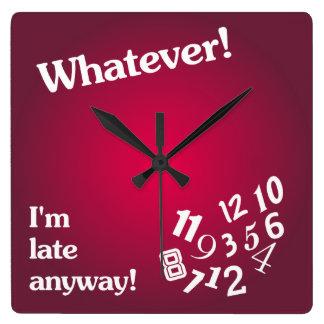 Horloge Carrée Quoi que - je suis en retard de toute façon -