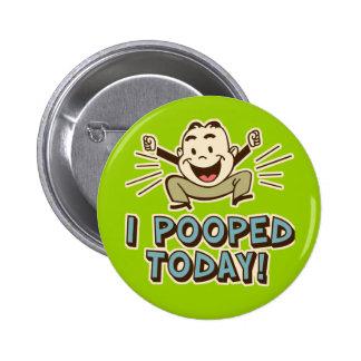 I de Pooped humour drôle de toilette aujourd'hui Badge Rond 5 Cm