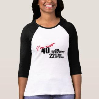 Ik ben geen 40 ik 18 met 22 van de ervaringsjaar t shirt