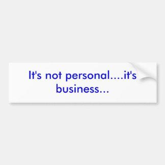 Il n'est pas personnel….c'est des affaires… autocollant de voiture